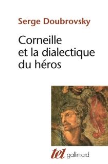 Corneille ou la dialectique du héros - SergeDoubrovsky