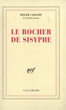 Le Rocher de Sisyphe - RogerCaillois
