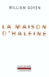 La maison d'haleine - William Goyen