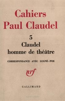 Claudel homme de théâtre : correspondance avec Lugné-Poe (1910-1928) - PaulClaudel