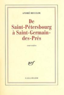 De Saint-Pétersbourg à Saint-Germain-des-Prés : souvenirs - AndréBeucler