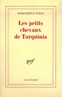 Les petits chevaux de Tarquinia - MargueriteDuras
