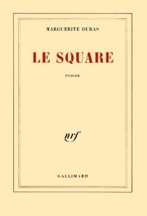 Le square - MargueriteDuras
