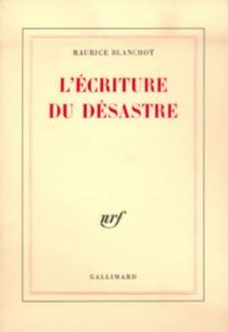 L'Ecriture du désastre - MauriceBlanchot