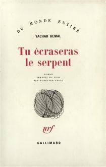 Tu écraseras le serpent - YasarKemal