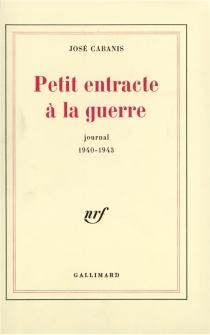 Petit entracte à la guerre : journal 1940-1943 - JoséCabanis
