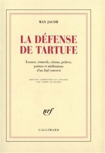 La défense de Tartufe : extases, remords, visions, prières, poèmes et méditations d'un juif converti - MaxJacob