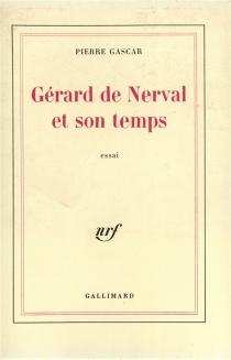 Gérard de Nerval et son temps - PierreGascar