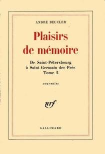 Plaisirs de mémoire, de Saint-Pétersbourg à Saint-Germain-des-Prés II - AndréBeucler