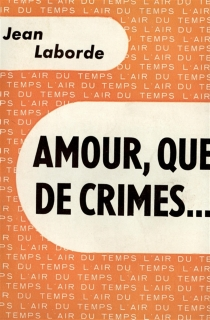 Amour, que de crimes... - Jean Laborde