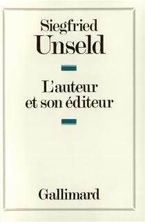 L'Auteur et son éditeur - SiegfriedUnseld