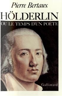 Hölderlin ou le Temps d'un poète - PierreBertaux