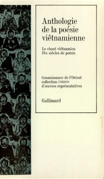 Anthologie de la poésie vietnamienne : le chant vietnamien, dix siècles de poésie -