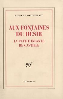 Aux fontaines du désir| La Petite infante de Castille - Henry deMontherlant
