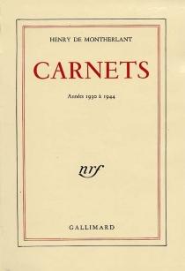 Carnets : 1930-1944 - Henry deMontherlant