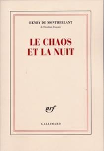 Le Chaos et la nuit - Henry deMontherlant