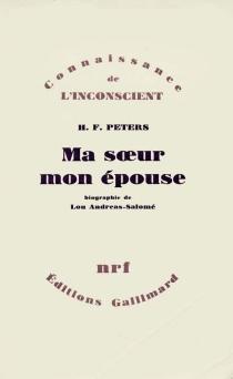 Ma soeur, mon épouse : biographie de Lou Andréas-Salomé - Heinz FrederickPeters