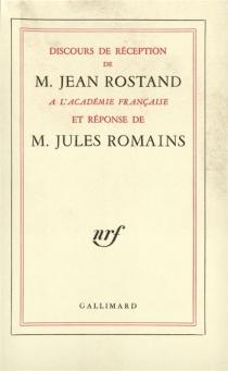 Discours de réception de M. Jean Rostand à l'Académie Française et la réponse de M. Jules Romains - JeanRostand