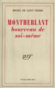 Montherlant, bourreau de soi-même - Michel de Saint-Pierre