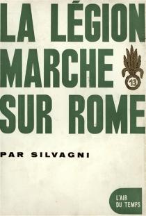 La Légion marche sur Rome - Guilio CesareSilvagni
