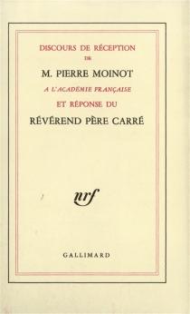 Discours de réception de Pierre Moinot à l'Académie française et réponse du Révérend Père Carré - Ambroise-MarieCarré