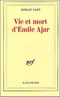 Vie et mort d'Emile Ajar - RomainGary
