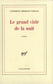 Le Grand Vizir de la nuit - CatherineHermary-Vieille