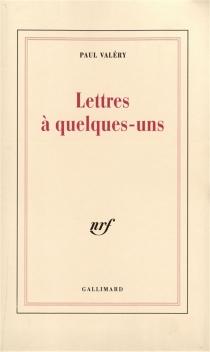Lettres à quelques-uns - PaulValéry