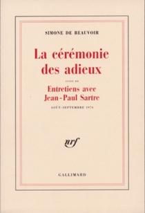 La Cérémonie des adieux| Entretiens avec Jean-Paul Sartre, août-septembre 1974 - Simone deBeauvoir