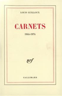 Carnets 1944-1974 - LouisGuilloux