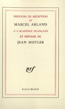 Discours de réception à l'Académie française et réponse de Jean Mistler - MarcelArland