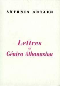 Lettres à Génica Athanasiou| Précédé de Deux poèmes à elle dédiés - AntoninArtaud
