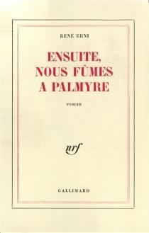 Ensuite, nous fûmes à Palmyre - René NicolasEhni