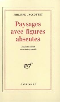 Paysages avec figures absentes - PhilippeJaccottet