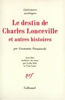 Le Destin de Charles Lonceville et autres histoires - Konstantin GueorguievitchPaoustovski
