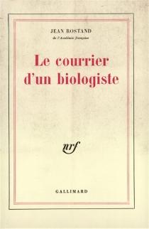Le Courrier d'un biologiste - JeanRostand