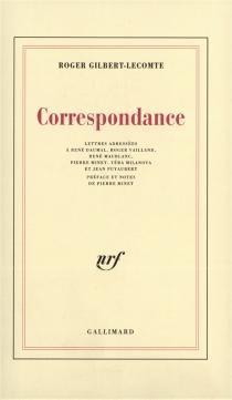 Correspondance : lettres adressées à René Daumal, Roger Vailland, René Maublanc, Pierre Minet, Véra Milanova et Jean Puyaubert - RogerGilbert-Lecomte