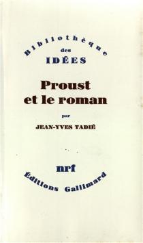Proust et le roman : essai sur les formes et techniques du roman dans `A la recherche du temps perdu' - Jean-YvesTadié