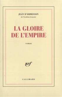 La gloire de l'Empire - Jean d'Ormesson