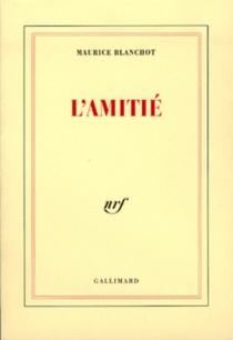 L'Amitié : recueil d'essais critiques sur des sujets très variés tels que Lascaux, Malraux, Bataille, l'ethnographie, le marxisme, la littérature, la politique - MauriceBlanchot