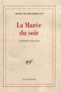 La Marée du soir : carnets 1968-1971 - Henry deMontherlant