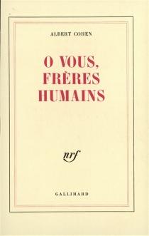 O vous, frères humains - AlbertCohen