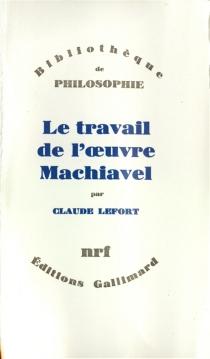 Le Travail de l'oeuvre : Machiavel - ClaudeLefort