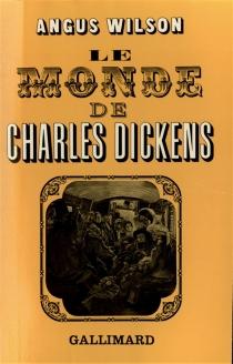 Le monde de Charles Dickens - AngusWilson