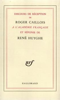 Discours de réception à l'Académie française - RogerCaillois