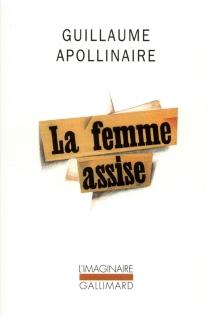 La Femme assise| Chronique de France et d'Amérique| Moeurs et merveilles du temps Lanka - GuillaumeApollinaire