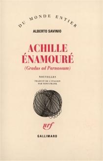 Achille énamouré : gradus ad Parnassum - AlbertoSavinio