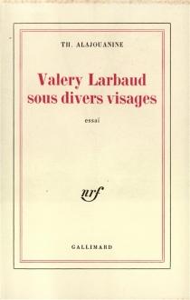 Valery Larbaud sous divers visages - ThéophileAlajouanine