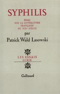 Syphilis : essai sur la littérature française au XIXe siècle - PatrickWald Lasowski