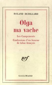 Olga ma vache| Les Campements| Les Confessions d'un fumeur de tabac français - RolandDubillard